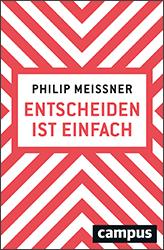 Philip Meissner - Entscheiden ist einfach