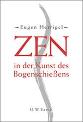 Eugen Herrigel: ZEN in der Kunst des Bogenschießens
